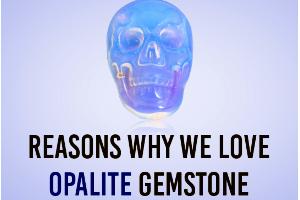 Reasons Why We Love Opalite Gemstone