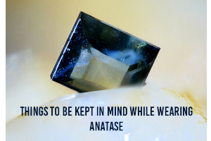 Things To Be Kept In Mind While Wearing Anatase