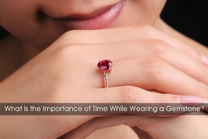 What is the Importance of Time While Wearing a Gemstone?