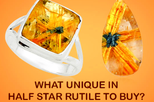 What Unique In Half Star Rutile To Buy ?