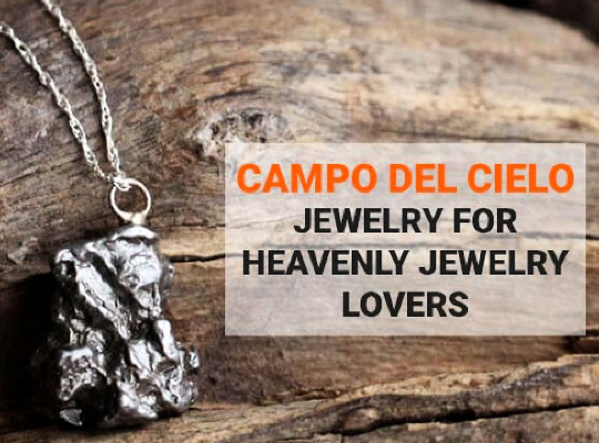 Campo del Cielo Jewelry For Heavenly Jewelry Lovers Image