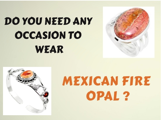 Do You Need Any Occasion To Wear Mexican Fire Opal ? Image