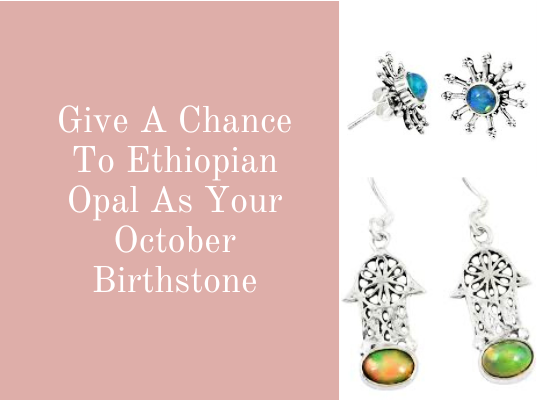 Give A Chance To Ethiopian Opal As Your October Birthstone Image