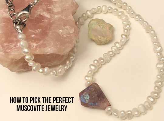 How to pick the perfect Muscovite jewelry? Image