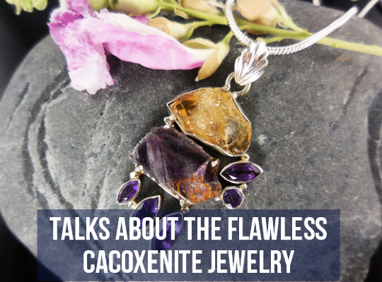 Talks About The Flawless Cacoxenite Jewelry Image