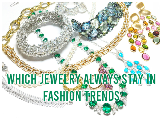 Which Jewelry Always Stay In Fashion Trends Image
