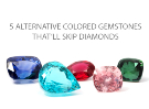 5 Colored Gemstones That Will Skip Diamonds