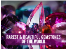 Rarest & Beautiful Gemstones Of The World