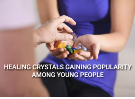 Why Are Healing Crystals Gaining Popularity Among Young People
