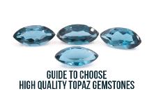 Guide To Choose High Quality Topaz Gemstones