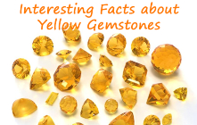 Interesting Facts about Yellow Gemstones