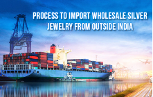 Process to Import Wholesale Silver Jewelry from Outside India