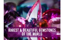 Rarest & Beautiful Gemstones Of The World