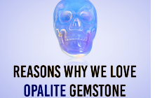 Reasons Why We Love Opalite Gemstone