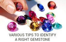 Various Tips to Identify A Right Gemstone