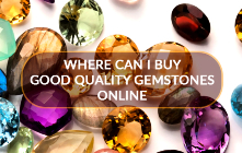 Where Can I Buy Good Quality Gemstones Online