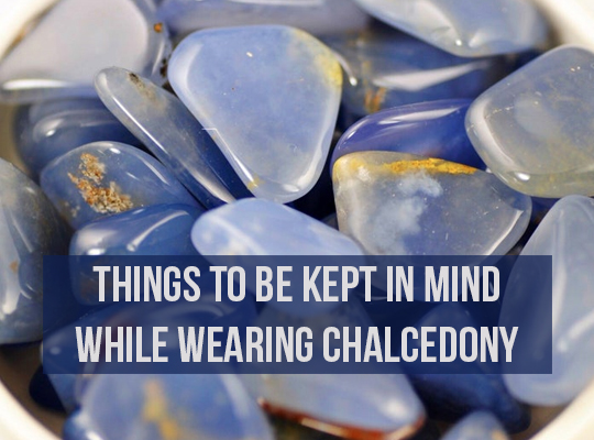 Things To Be Kept In Mind While Wearing Chalcedony