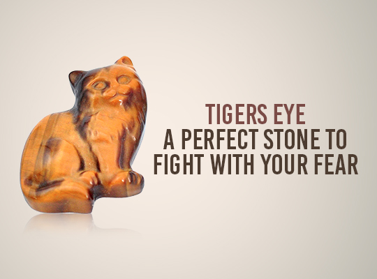 Tigers Eye - A Perfect Stone To Fight With Your Fear