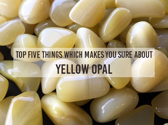 Top Five Things Which Makes You Sure About Yellow Opal