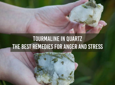 Tourmaline In Quartz - The Best Remedies For Anger And Stress