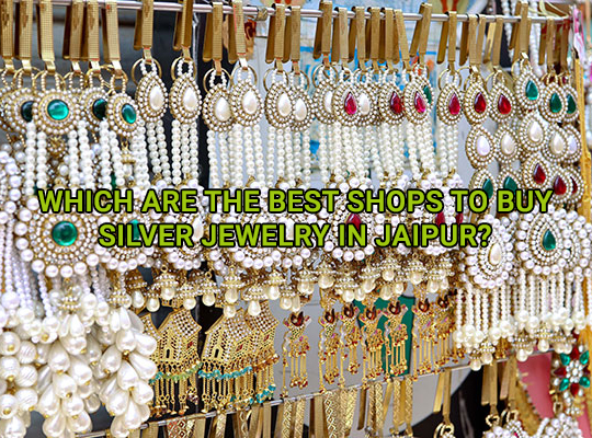 Which are the Best Shops to Buy Silver Jewelry in Jaipur?