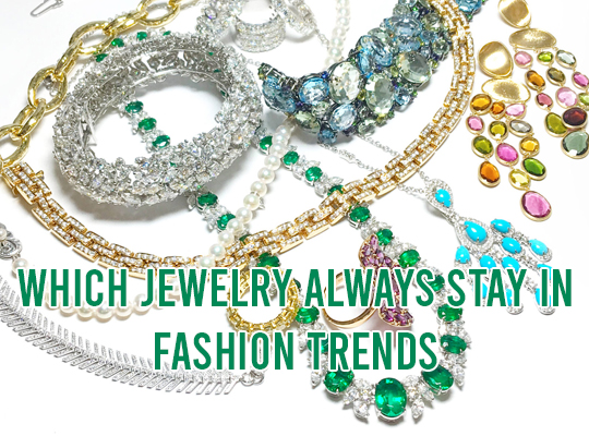 Which Jewelry Always Stay In Fashion Trends